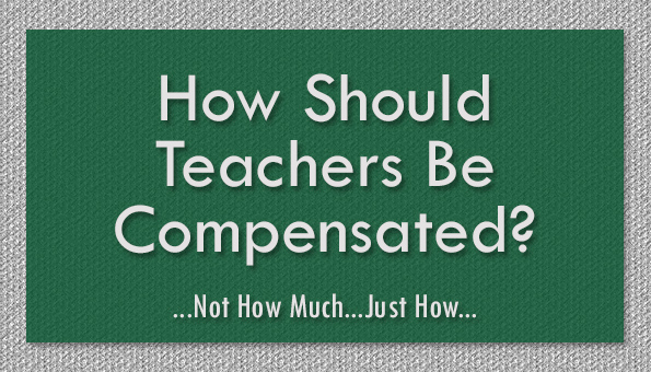 How Should Teachers Be Compensated