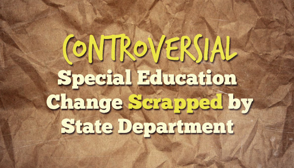 Special Education Change Scrapped