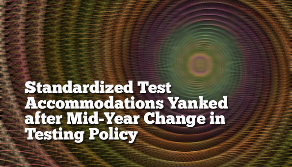 Test Accommodations Yanked